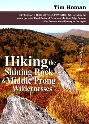 Hiking the Shining Rock & Middle Prong Wildernesses By Homan, Tim/ Holifield, Vicky (ILT)